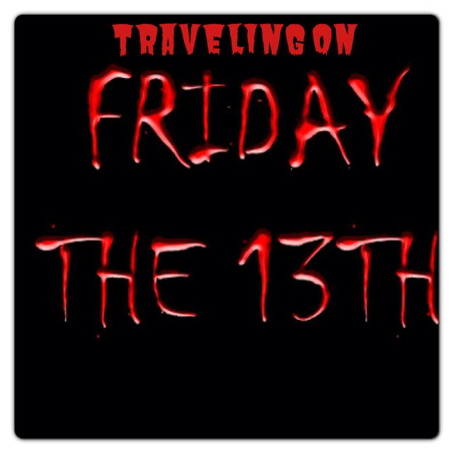 Traveling on Friday the 13th. Lucky Me.
